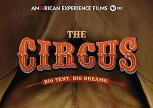 """""""The Circus,"""" the next PBS American Experience Documentary"""